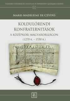 MARIE-MADELEINE DE CEVINS - Marie-Madeleine de Cevins: Koldulórendi konfraternitások a középkori Magyarországon (1270 k. - 1530 k.)