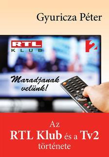 Gyuricza Péter - Maradjanak velünk! - Az RTL Klub és a Tv2 története