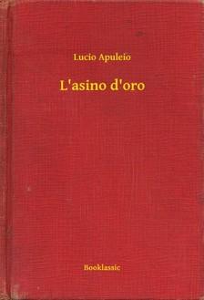Apuleio Lucio - L'asino d'oro [eKönyv: epub, mobi]