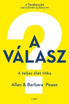 Allan Pease - Barbara Pease - A válasz - A teljes élet titka