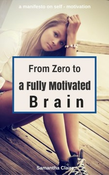 Claire Samantha - From Zero to a Fully Motivated Brain [eKönyv: epub, mobi]