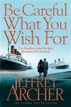 Jeffrey Archer - Be Careful What You Wish For