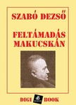SZABÓ DEZSŐ - Feltámadás Makucskán [eKönyv: epub, mobi]
