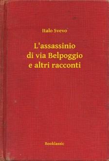 Svevo Italo - L'assassinio di via Belpoggio e altri racconti [eKönyv: epub, mobi]