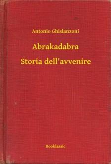 Ghislanzoni, Antonio - Abrakadabra - Storia dell avvenire [eKönyv: epub, mobi]