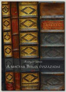 Bottyán János - A magyar Biblia évszázadai