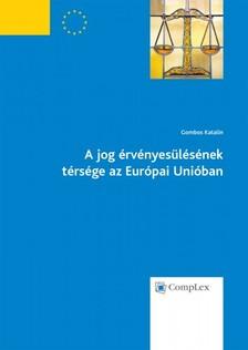 Gombos Katalin - A jog érvényesülésének térsége az Európai Unióban [eKönyv: epub, mobi]