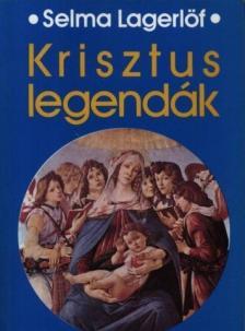 Selma Lagerlöf - Krisztus legendák