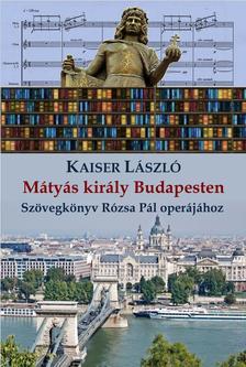 Kaiser László - Mátyás Király Budapesten - ÜKH 2017