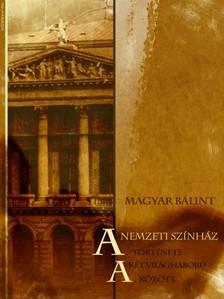 Magyar Bálint - A Nemzeti Színház története a két világháború között [eKönyv: epub, mobi]