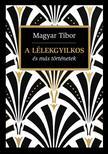 Magyar Tibor - A lélekgyilkos és más történetek #
