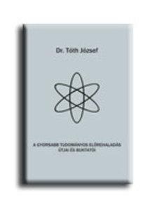 TÓTH JÓZSEF DR. - A gyorsabb tudományos előrehaladás útjai és buktatói