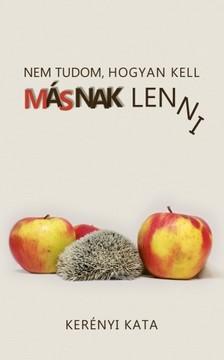 Kata Kerényi - Nem tudom, hogyan kell másnak lenni [eKönyv: epub, mobi]