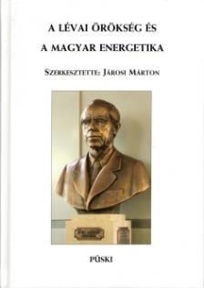 JÁROSI MÁRTON (SZERK.) - A LÉVAI ÖRÖKSÉG ÉS A MAGYAR ENERGETIKA