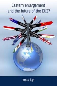 Ágh Attila - Eastern enlargement and the future of EU27: EU foreign policy in a global world [eKönyv: epub, mobi]