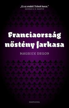 Maurice Druon - Franciaország nőstény farkasa ###