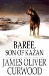 James Oliver Curwood - Baree,  Son of Kazan [eKönyv: epub,  mobi]