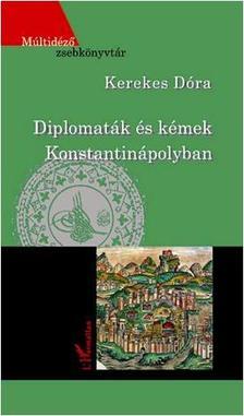Kerekes Dóra - Diplomaták és kémek Konstantinápolyban