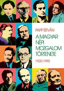 PAPP ISTVÁN - A magyar népi mozgalom története - 1920-1990
