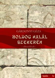 GÁRDONYI GÉZA - Boldog halál szekerén - Novellák I. [eKönyv: epub, mobi]