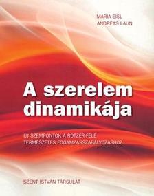EISL, MARIA-LAUN, ANDREAS - A szerelem dinamikája - Új szempontok a természetes fogamzásszabályozáshoz