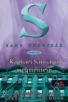 CLARE, CASSANDRA-BRENNAN, SARAH REES - BANE KRÓNIKÁK 6. RAPHAEL SANTIAGO MEGMENTÉSE - KEMÉNY BORÍTÓS