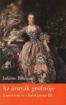 Juliette Benzoni - AZ ÁRNYAK GRÓFNŐJE - A SZERELEM ÉS A HALÁL JÁTÉKA 3.
