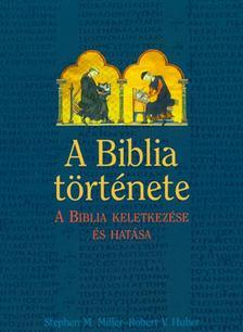 Stephen M. Miller - Robert V. Huber - A Biblia története