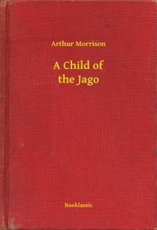 Morrison Arthur - A Child of the Jago [eKönyv: epub, mobi]