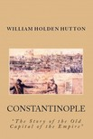 Sydney Cooper William Holden Hutton, - Constantinople [eKönyv: epub,  mobi]