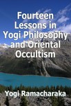 Ramacharaka Yogi - Fourteen Lessons in Yogi Philosophy and Oriental Occultism [eKönyv: epub,  mobi]