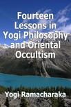 Yogi Ramacharaka - Fourteen Lessons in Yogi Philosophy and Oriental Occultism [eKönyv: epub, mobi]