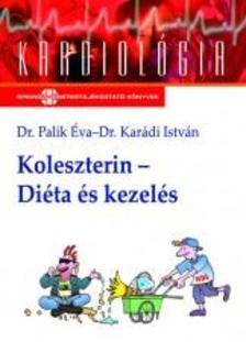 PALIK ÉVA DR. - KARÁDI ISTVÁN - KOLESZTERIN - DIÉTA ÉS KEZELÉS - (MÁSODIK ÁTDOLGOZOTT KIADÁS)
