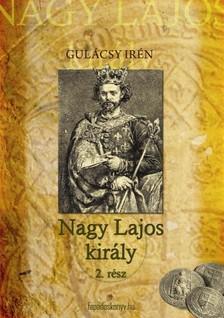 GULÁCSY IRÉN - Nagy Lajos Király II. kötet [eKönyv: epub, mobi]
