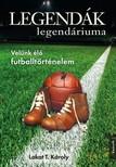 Lakat T. Károly - Legendák legendáriuma [eKönyv: epub, mobi]<!--span style='font-size:10px;'>(G)</span-->