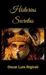 Rigiroli Oscar Luis - Historias Secretas [eKönyv: epub,  mobi]