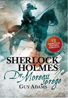 Guy Adams - Sherlock Holmes: Dr. Moreau serege - fűzött
