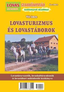 Vér Imre - Lovasturizmus és LovastáborokLovastúra-vezetők, lovasoktatók és lovastábort működtetők kézikönyve