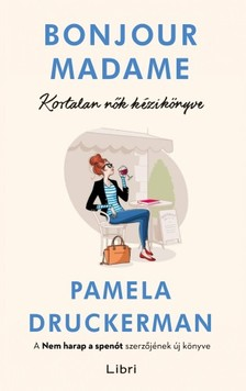 Pamela Druckerman - Bonjour Madame - Kortalan nők kézikönyve [eKönyv: epub, mobi]