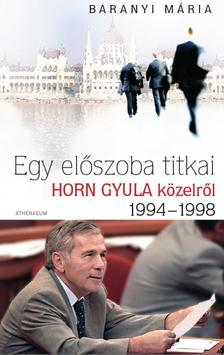 Baranyi Mária - EGY ELŐSZOBA TITKAI - HORN GYULA KÖZELRŐL 1994-1998 ###