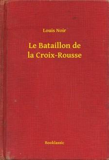 Noir Louis - Le Bataillon de la Croix-Rousse [eKönyv: epub, mobi]