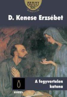 D. Kenese Erzsébet - A fegyvertelen katona