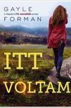 Gayle Forman - Itt voltam<!--span style='font-size:10px;'>(G)</span-->