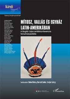 Bubnó Hedvig-Horváth Emőke-Szeljak György - Mítosz, vallás és egyház Latin-Amerikában - A Boglár Lajos emlékkonferencia tanulmánykötete