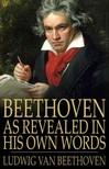 LUDWIG VAN BEETHOVEN - Beethoven: As Revealed in His Own Words [eKönyv: epub,  mobi]