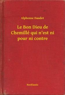 ALPHONSE DAUDET - Le Bon Dieu de Chemillé qui n'est ni pour ni contre [eKönyv: epub, mobi]