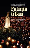 Michael Hesemann - Fatima titkai<!--span style='font-size:10px;'>(G)</span-->