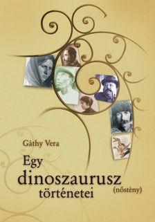 Gáthy Vera - Egy dinoszaurusz (nőstény) történetei #