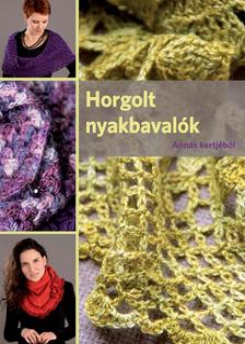 Szöllősi Anna - Horgolt nyakbavalók Annás kertjéből