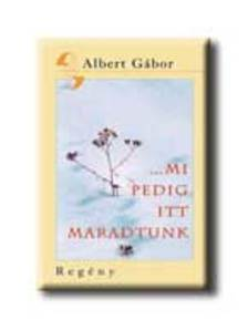 ALBERT GÁBOR - MI PEDIG ITT MARADTUNK